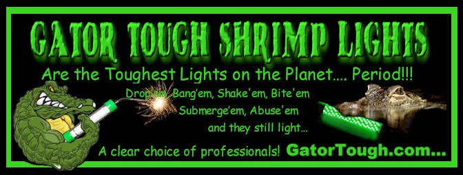 ShrimpNFishFlorida™ only uses Gator-Tough™ Shrimping Lights...